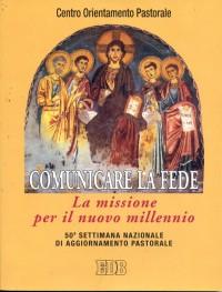 Comunicare la fede. La missione per il nuovo millennio. 50ª Settimana nazionale di aggiornamento pastorale