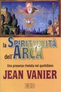 La spiritualità dell'Arca. Una presenza rivelata nel quotidiano