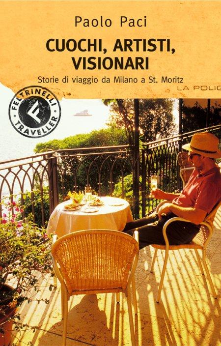 Cuochi, artisti, visionari. Storie di viaggi da Milano a St. Moritz.