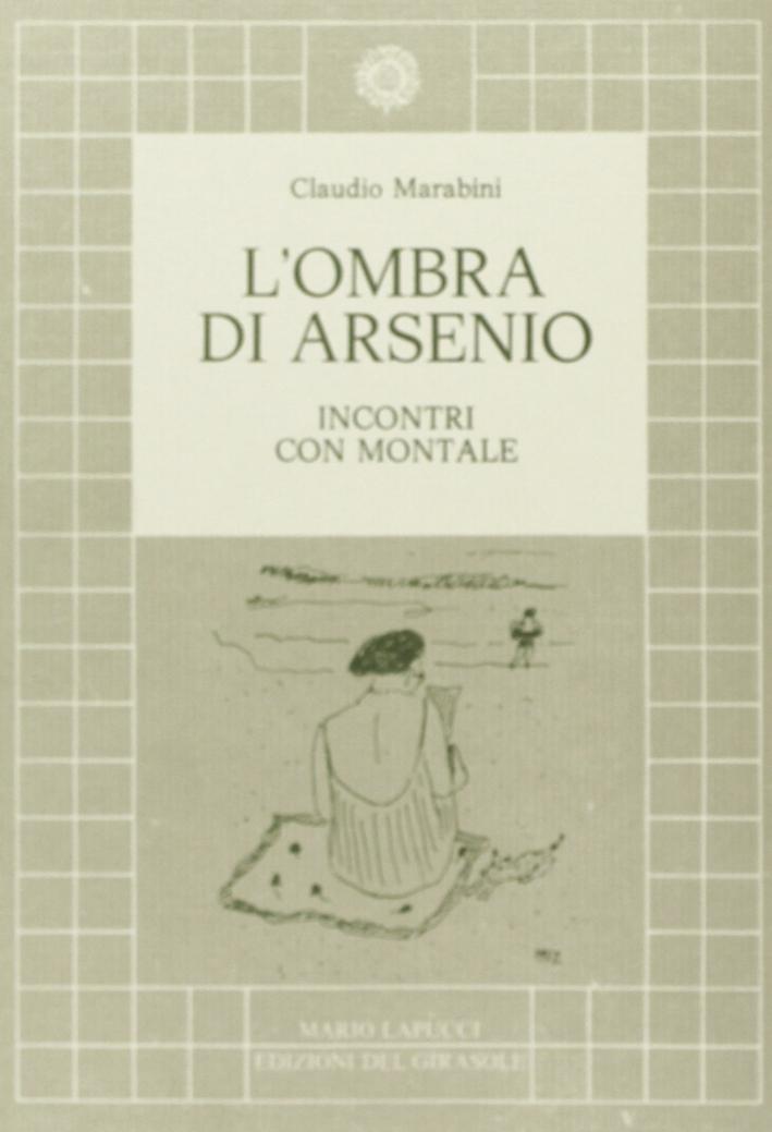 L'ombra di Arsenio. Colloqui con Montale.