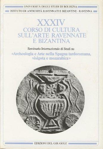 Corso Cultura Arte Ravennate e Bizantina. Vol. 34: Spagna Tardoromana, Visigota e Mozarabica