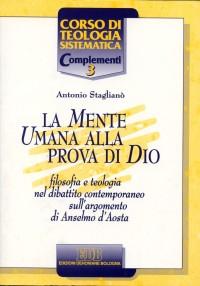 La mente umana alla prova di Dio. Filosofia e teologia nel dibattito contemporaneo sull'argomento di Anselmo d'Aosta
