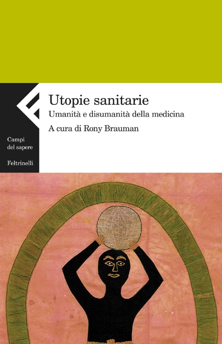 Utopie sanitarie. Umanità e disumanità della medicina