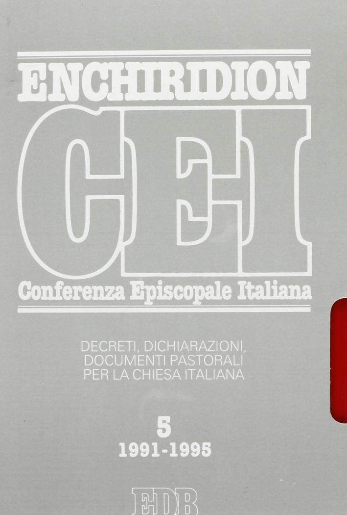 Enchiridion CEI. Decreti, dichiarazioni, documenti pastorali per la Chiesa italiana (1991-1995). Vol. 5