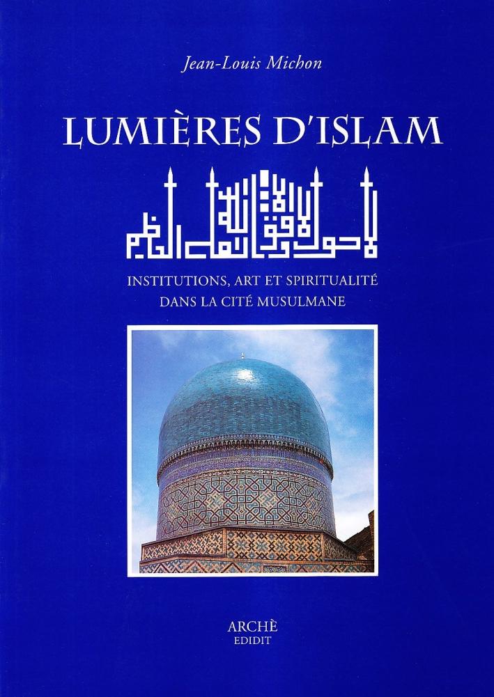 Lumières d'Islam. Institutions, art et spiritualité dans la cité musulmane
