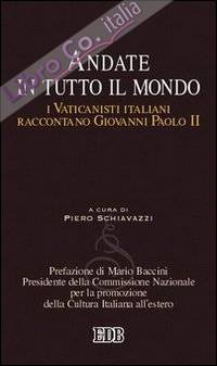 Andate in tutto il mondo. I Vaticanisti italiani raccontano Giovanni Paolo II