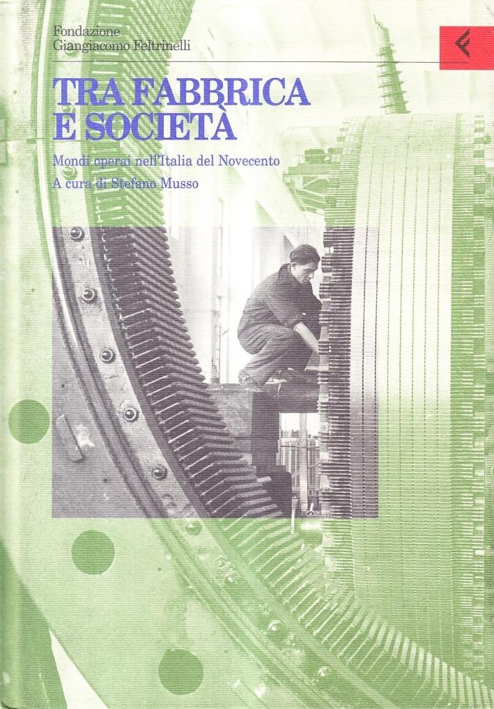 Annali della Fondazione Giangiacomo Feltrinelli (1997). Tra fabbrica e società. Mondi operai nell'Italia del Novecento