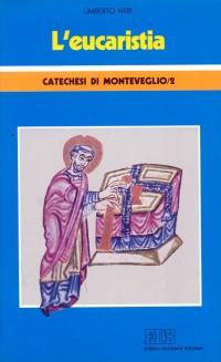 L'Eucaristia. Catechesi di Monteveglio. Vol. 2