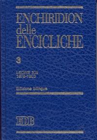 Enchiridion delle Encicliche. Vol. 3: leone XIII (1878-1903)...
