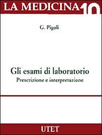 Gli esami di laboratorio. Prescrizione e interpretazione