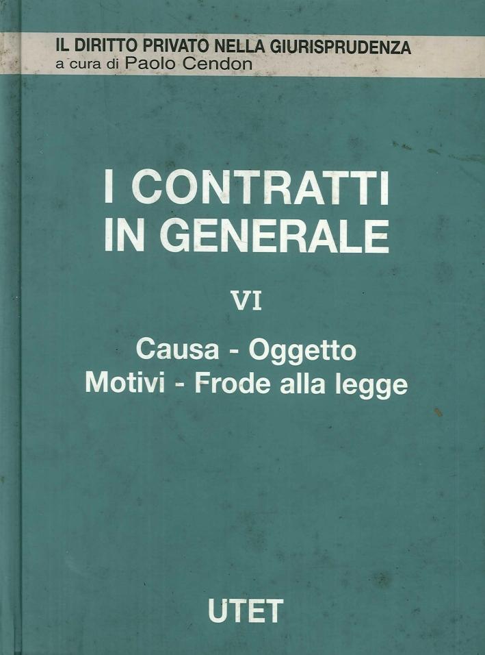 I contratti in generale. Vol. 6: Causa, oggetto, motivi, frode alla legge...
