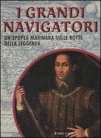 I grandi navigatori. Un'epopea marinara sulle rotte della leggenda