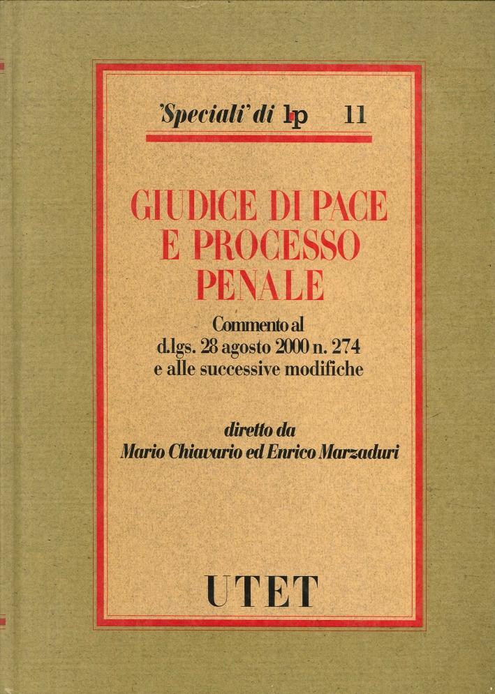 Giudice di pace e processo penale. Commento al D.Lgs. 28/8/2000 n. 274 e alle successive modifiche