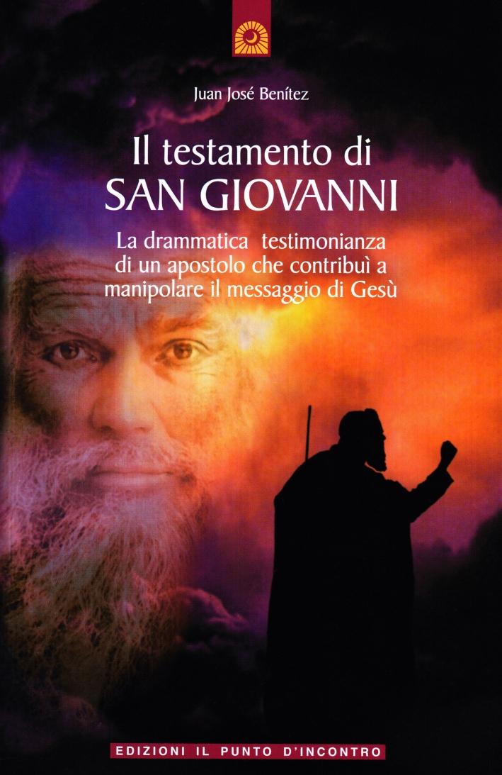 Il testamento di San Giovanni. La drammatica testimonianza di un apostolo che contribuì a manipolare il messaggio di Gesù