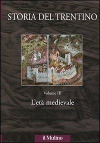 Storia del Trentino. Vol. 3: l'Età Medievale..