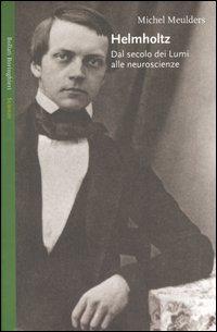 Helmholtz. Dal secolo dei Lumi alle neuroscienze.