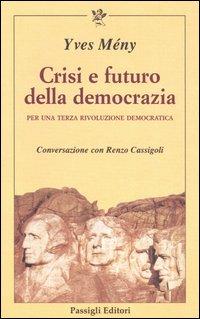 Crisi e futuro della democrazia. Per una terza rivoluzione democratica. Conversazione con Renzo Cassigoli