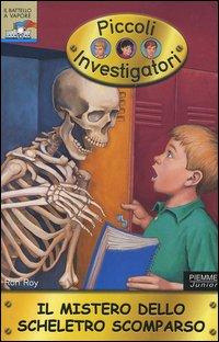 Il mistero dello scheletro scomparso. Piccoli investigatori. Vol. 13