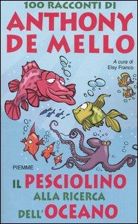 Il pesciolino alla ricerca dell'oceano. 100 racconti di Anthony De Mello.