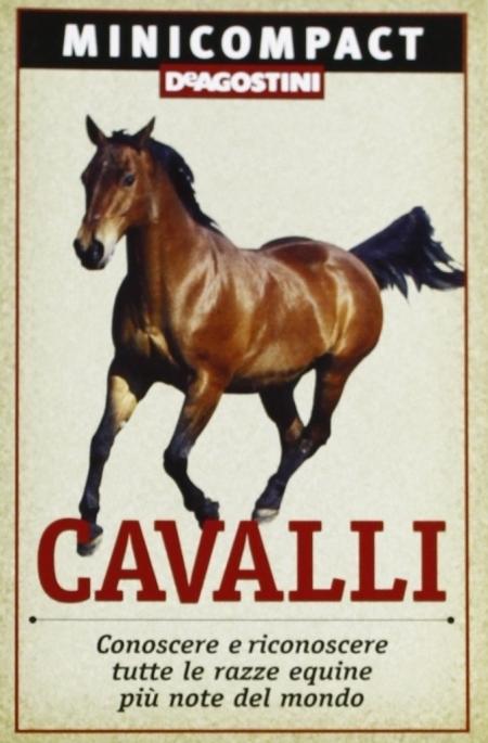 Cavalli. Conoscere e riconoscere tutte le razze equine più note del mondo