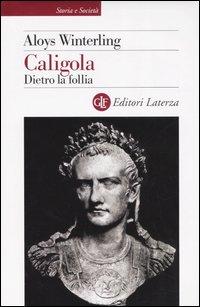 Caligola. Dietro la follia.