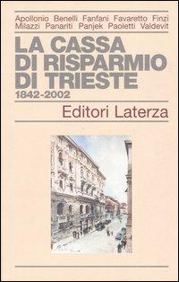 La Cassa di Risparmio di Trieste 1842-2002.