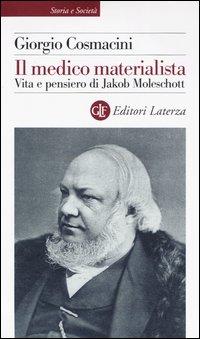 Il medico materialista. Vita e pensiero di Jakob Moleschott.
