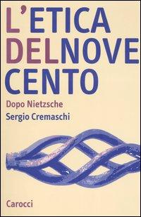 L'etica del Novecento. Dopo Nietzsche.