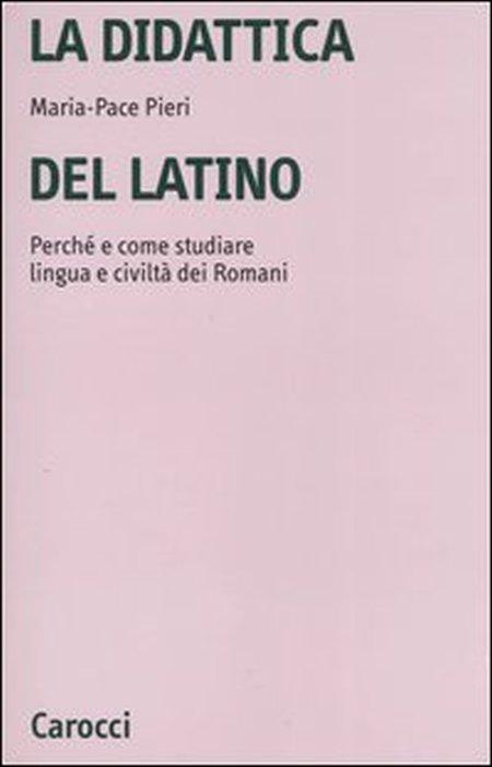 La didattica del latino. Perché e come studiare lingua e civiltà dei romani