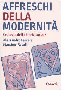Affreschi della modernità. Crocevia della teoria sociale.