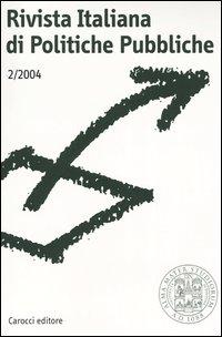 Rivista italiana di politiche pubbliche (2004). Vol. 2.