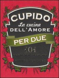 Cupido. La cucina dell'amore per due. 101 ricette per coccolarsi pronte per l'uso.