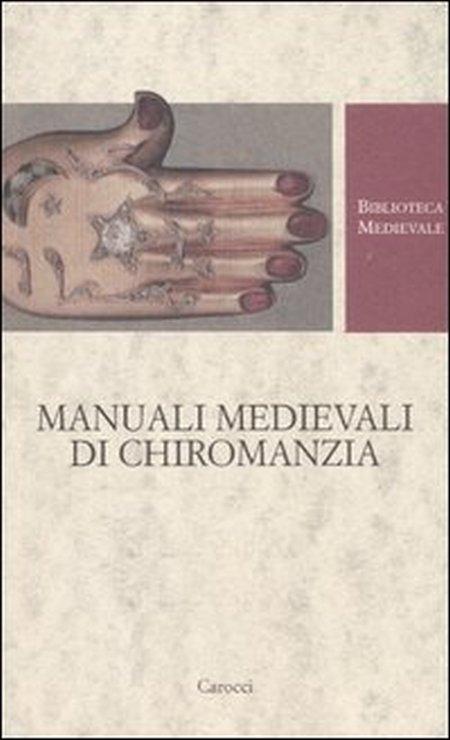 Manuali medievali di chiromanzia. Testo latino a fronte.