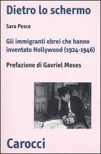 Dietro lo schermo. Gli immigranti ebrei che hanno inventato Hollywood (1924-1946).