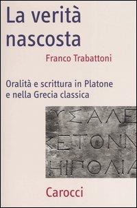La verità nascosta. Oralità e scrittura in Platone e nella Grecia classica.