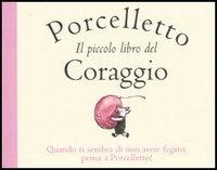 Porcelletto. Il piccolo libro del coraggio ispirato da A. A. Milne. Ediz. illustrata