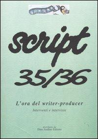 Script vol. 35-36. L'ora del writer-producer..