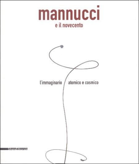 Mannucci e il Novecento. L'Immaginario Atomico e Cosmico