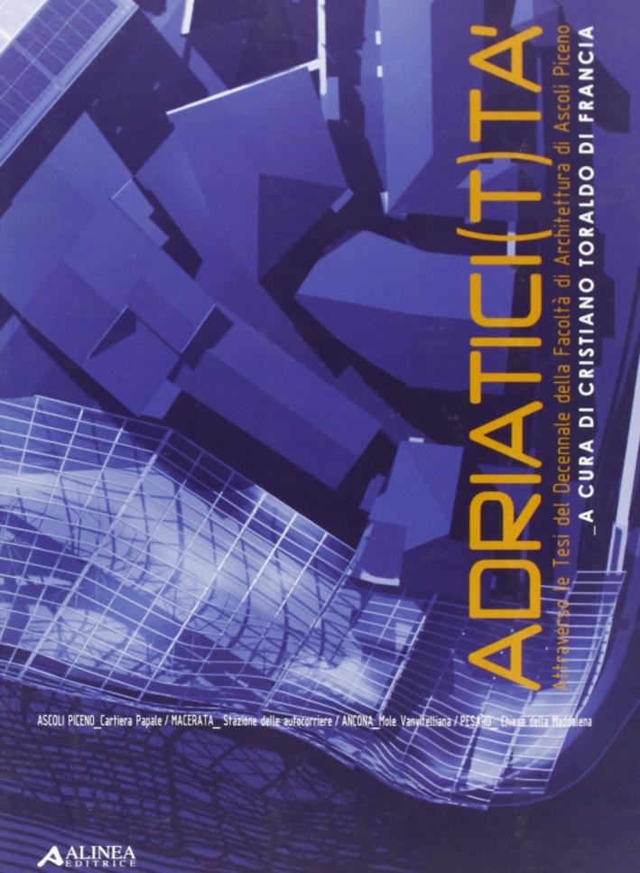 Adriaticità. Attraverso le tesi del Decennale della Facoltà di architettura di Ascoli Piceno