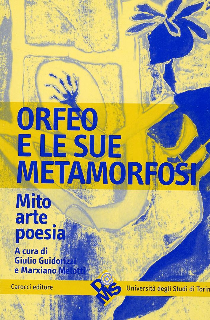 Orfeo e le sue metamorfosi. Mito, arte, poesia