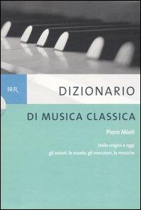 Dizionario di musica classica. Dalle origini a oggi. Gli autori, le scuole, gli esecutori, le musiche