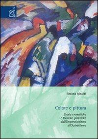 Colore e pittura. Teorie cromatiche e tecniche pittoriche dall'impressionismo all'astrattismo. Con CD-ROM