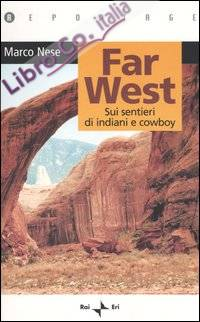 Far west. Sui sentieri di indiani e cowboy