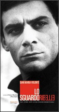 Gian Maria Volonté. Lo sguardo ribelle