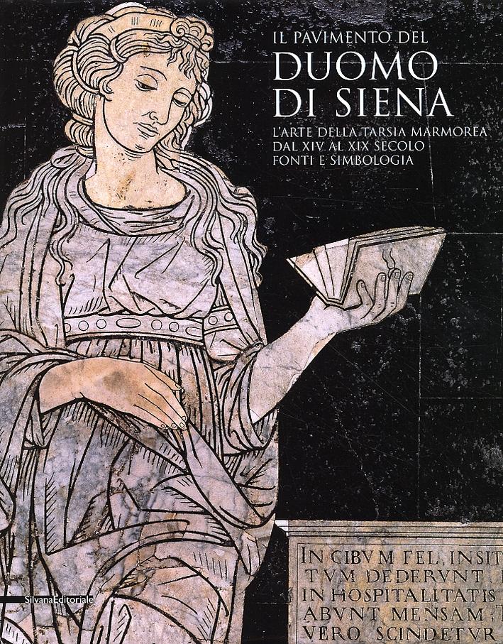 Il pavimento del Duomo di Siena. L'arte della tarsia marmorea dal XIV al XIX secolo. Fonti e simbologia
