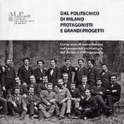 Dal Politecnico di Milano protagonisti e grandi progetti. Cento anni di storia italiana nel campo dell'architettura, del design e dell'ingegneria