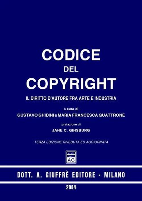 Codice del copyright. Il diritto d'autore fra arte e industria