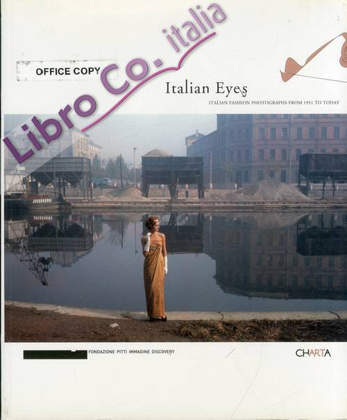 Italian Eyes. Italian Fashion Photographs From 1951 To Today
