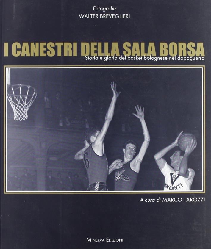 I canestri della Sala Borsa. Storia e gloria del basket bolognese nel dopoguerra