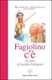 Fagiolino c'è. 50 anni di burattini bolognesi